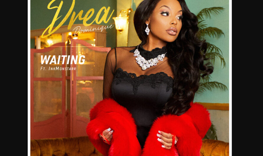 "Model and Reality Star Drea Dominique Releases New Ballad Titled ""Waiting"""